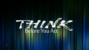 Denk voordat je handelt
